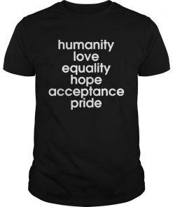 Humanity Love Equality Hope Pride  Unisex