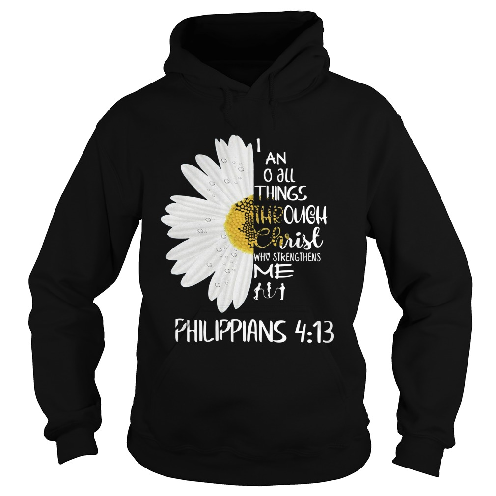 I Can Do All Things Through Christ Who Strengthens Me Philippians 413 Hoodie