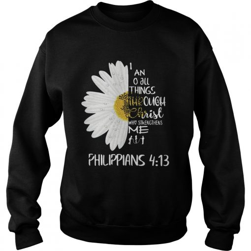 I Can Do All Things Through Christ Who Strengthens Me Philippians 413  Sweatshirt