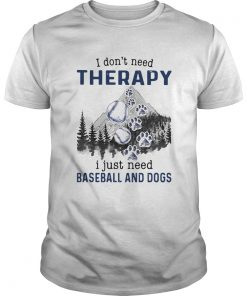 I Dont Need Therapy I Just Need Baseball And Dogs  Unisex