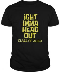 Ight imma head out class of 2020  Unisex