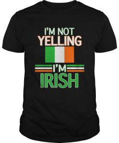 Im Not Yelling Im Irish Flag Republic Of Ireland  Unisex
