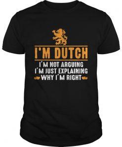 Im dutch Im not arguing Im just explaining why Im right  Unisex