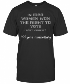 In 1920 Women Won The Right To Vote Don'T Waste It 100 Year Anniversary T-Shirt Classic Men's T-shirt