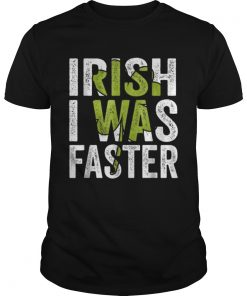 Irish I Was Faster Funny St Patricks Day  Unisex
