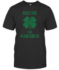 Kiss Me I'M Hawaiian St Patricks Day Drinking Hawaii T-Shirt Classic Men's T-shirt