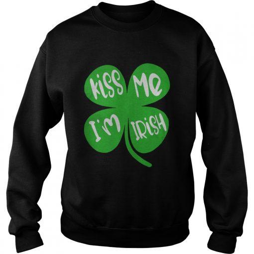 Kiss Me Im Irish  Sweatshirt