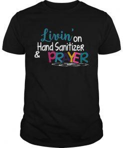 Livin On Hand Sanitizer And A Prayer  Unisex