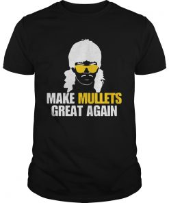 Make Mullets Great Again  Unisex