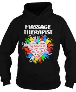 Massage Therapist If You Think My Hands Are Full You Should See My Heart  Hoodie