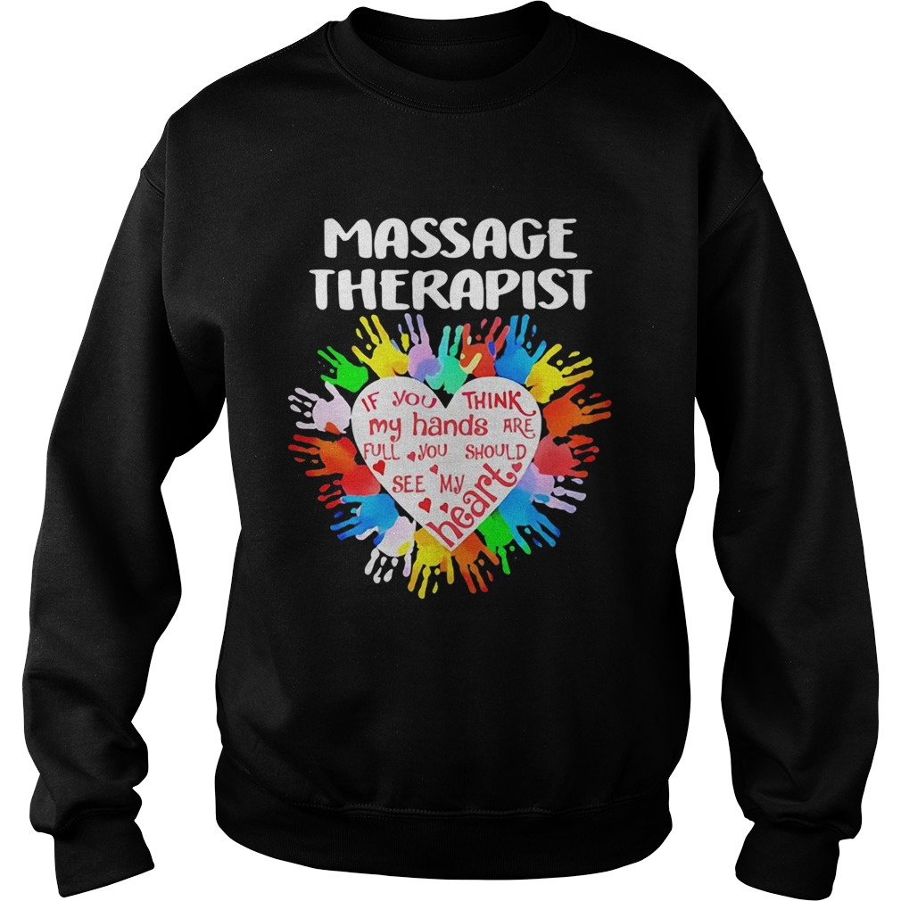 Massage Therapist If You Think My Hands Are Full You Should See My Heart Sweatshirt