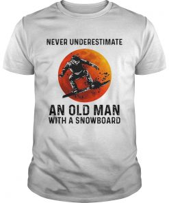 Never Underestimate An Old Man With A Snowboard  Unisex
