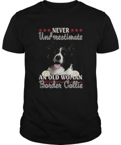 Never Underestimate An Old Woman With A Border Collie  Unisex