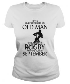 Never underestimate an old man who loves rugby and was born in September  Classic Ladies