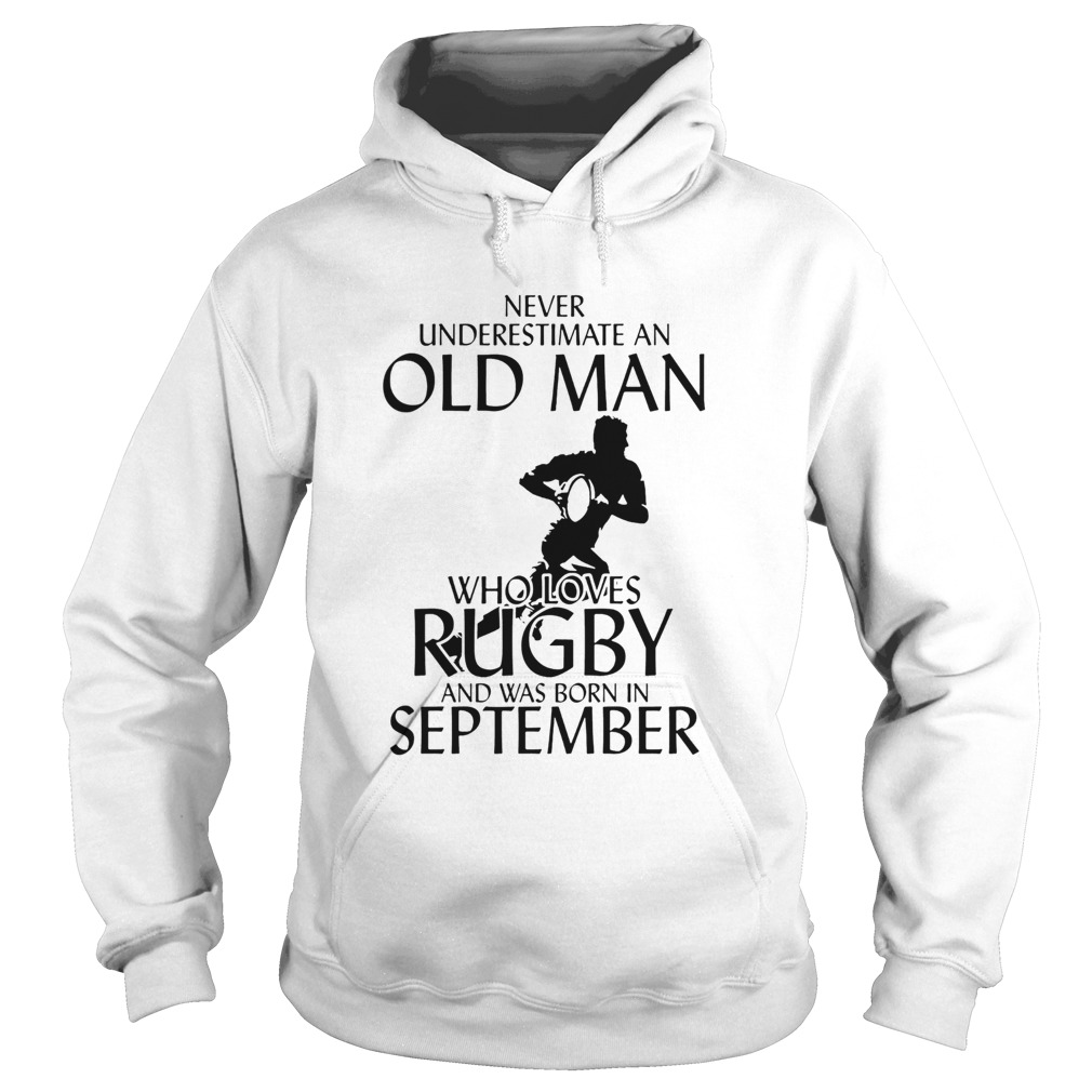 Never underestimate an old man who loves rugby and was born in September Hoodie