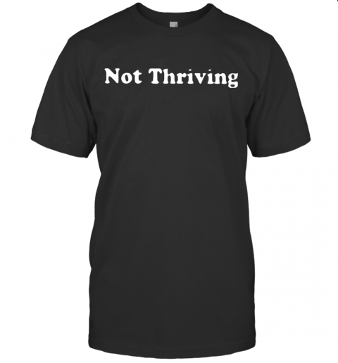 Not Thriving T-Shirt Classic Men's T-shirt