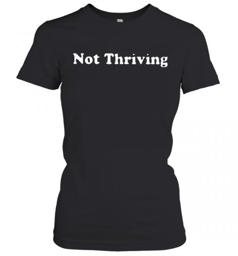 Not Thriving T-Shirt Classic Women's T-shirt