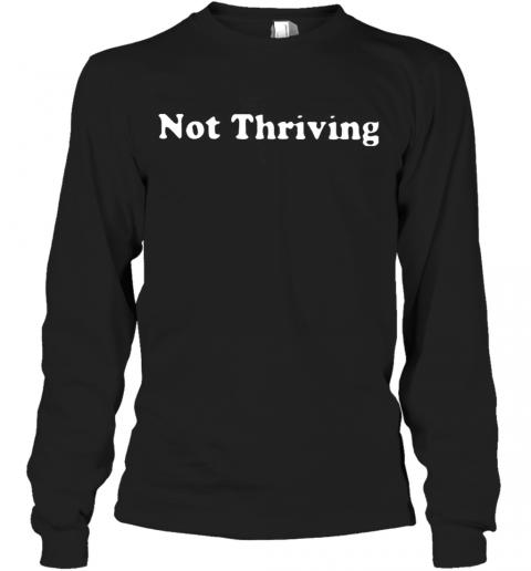 Not Thriving T-Shirt Long Sleeved T-shirt
