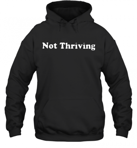 Not Thriving T-Shirt Unisex Hoodie