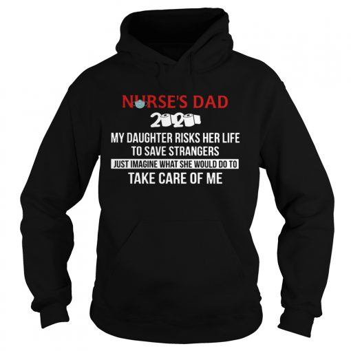Nurses day 2020 my daughter risks her life to save strangers just imagine what se wold do to take c Hoodie