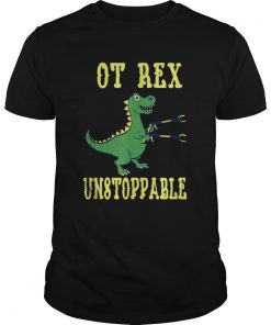 OT Rex Unstoppable Occupational Therapist  Unisex
