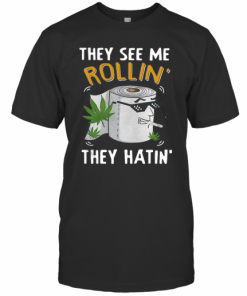 Oilet Paper Cannabis They See Me Rollin' They Hatin' T-Shirt Classic Men's T-shirt