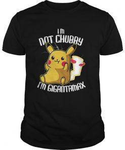Pikachu Im Not Chubby Im Gigantamax  Unisex