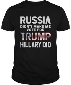 Russia Didnt Make Me Vote Trump Hillary Did  Unisex