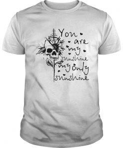 Skull You Are My Sunshine My Only Sunshine  Unisex