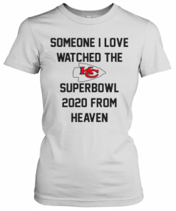 Someone I Love Watched The Kansas City Chiefs Superbowl T-Shirt Classic Women's T-shirt