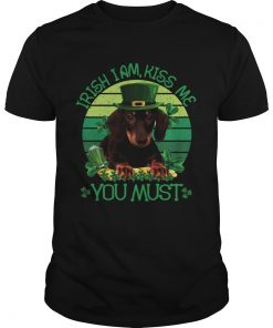 St Patrick Day Irish I Am Kiss Me Dachshund Dog You Must  Unisex
