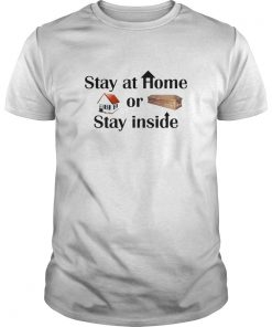 Stay At Home Or Stay Inside  Unisex