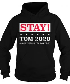 Stay Tom 2020 A Quarterback You Can Trust  Hoodie
