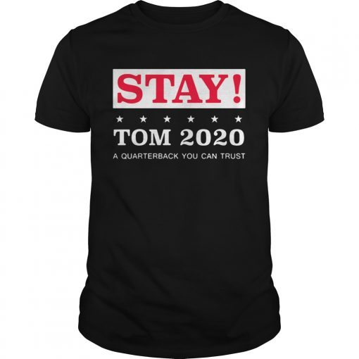 Stay Tom 2020 A Quarterback You Can Trust  Unisex