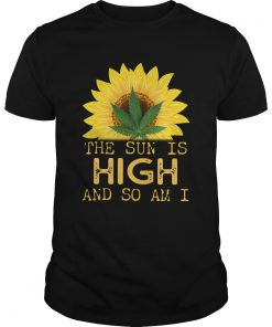 Sunflower And Weed Cannabis The Sun Is High And So Am I  Unisex