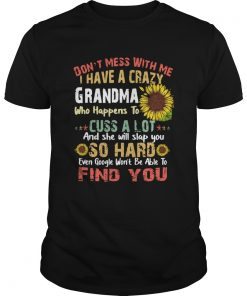 Sunflower Dont Mess With Me I Have A Crazy Grandma Slap You So Hard  Unisex