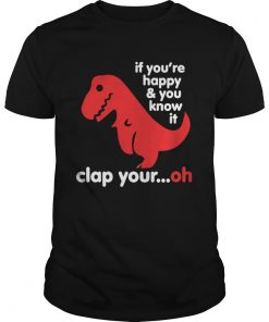 TRex if youre happy and you know it clap your oh  Unisex