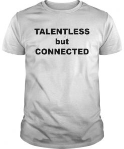 Talentless But Connected  Unisex