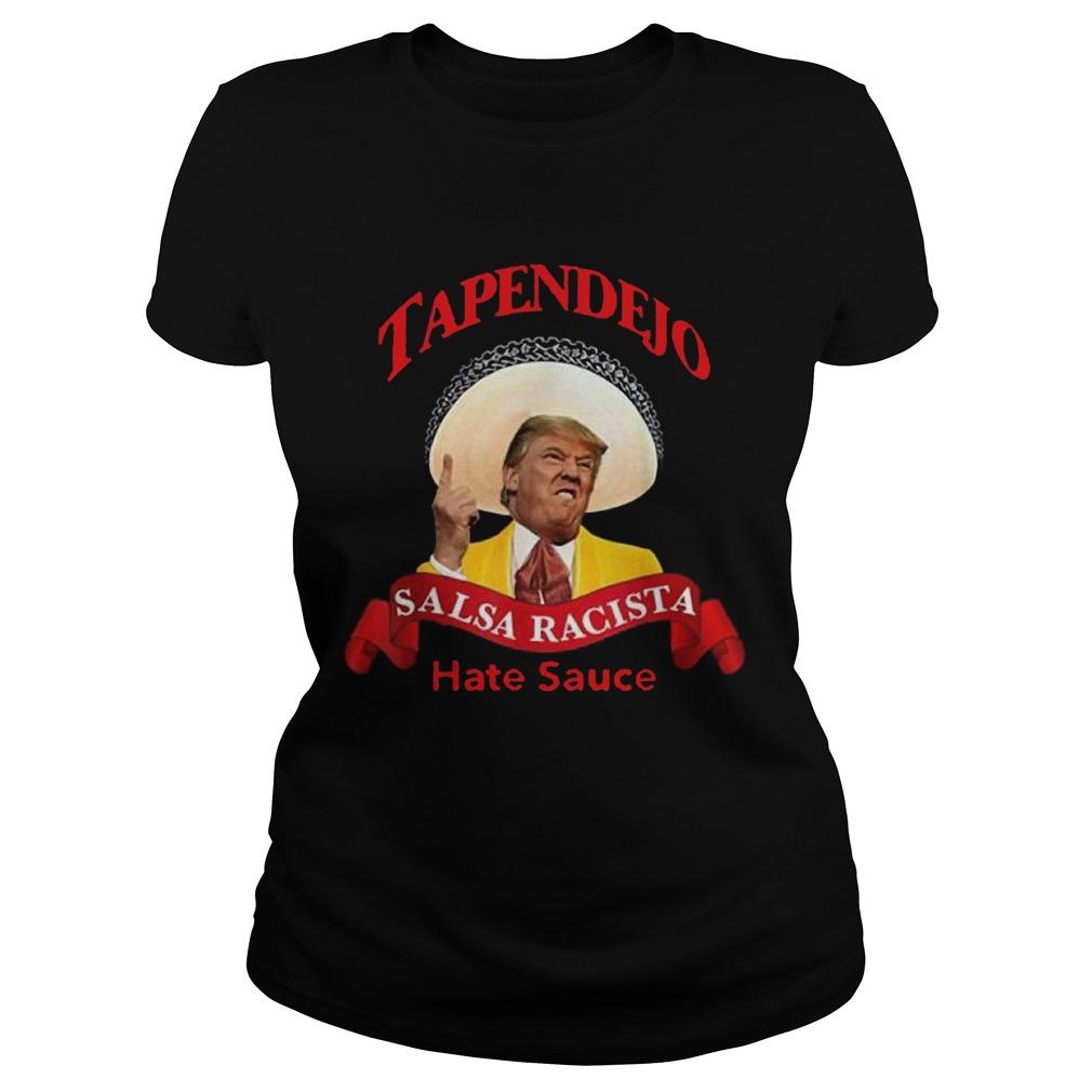 Tapendejo Trump Salsa Racista Hate Sauce Classic Ladies