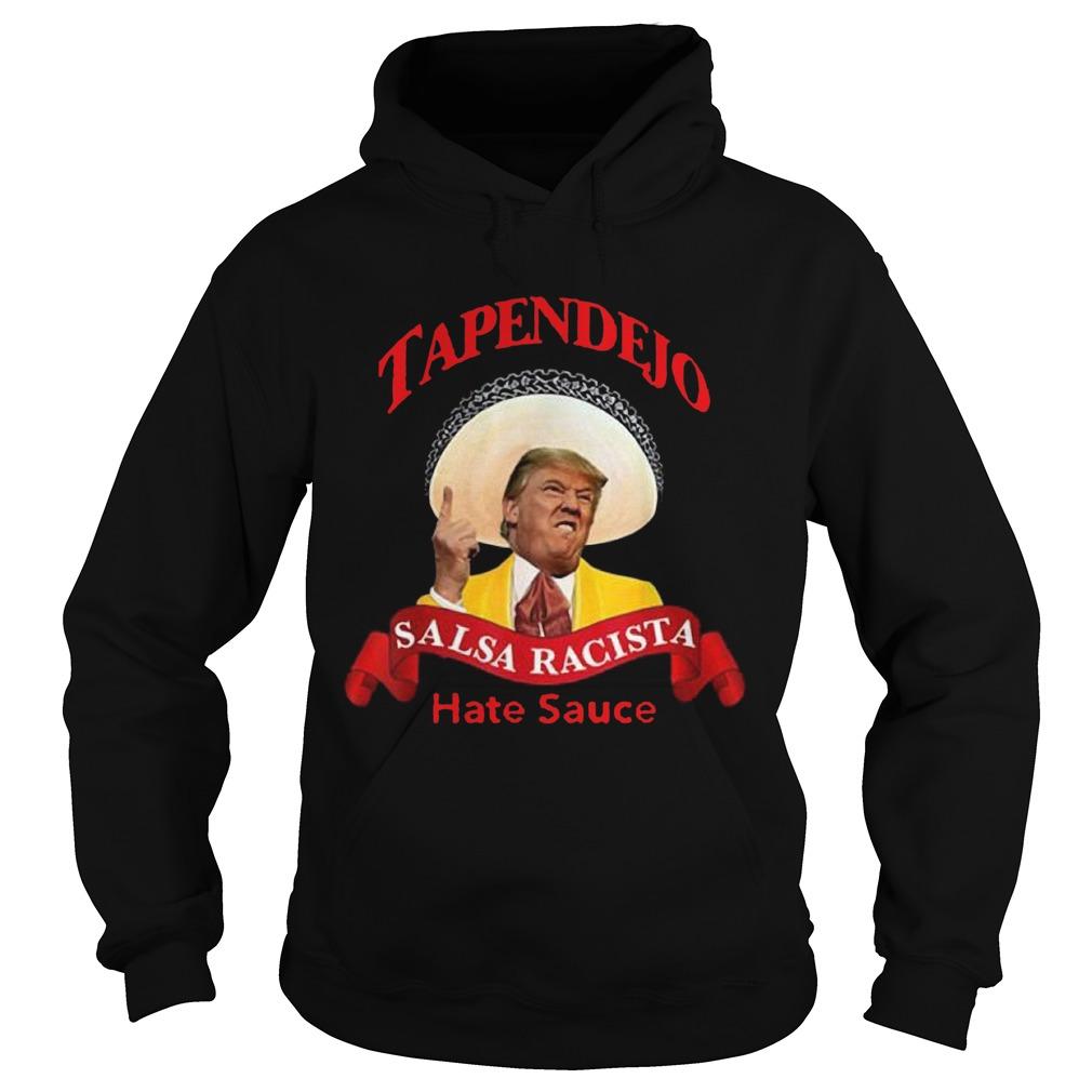 Tapendejo Trump Salsa Racista Hate Sauce Hoodie