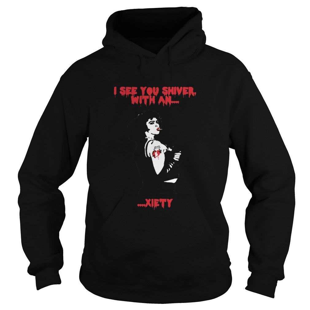 The Rocky Horror i see you shiver with an xiety Hoodie