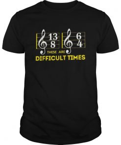 These are difficult times music  Unisex