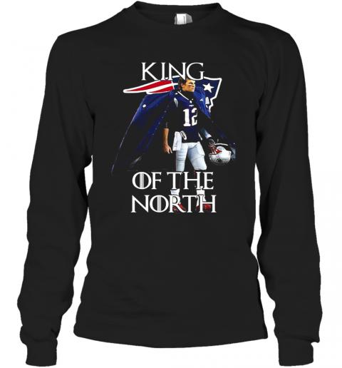 Tom Brady New England Patriots 12 King Of The North GOT T-Shirt Long Sleeved T-shirt