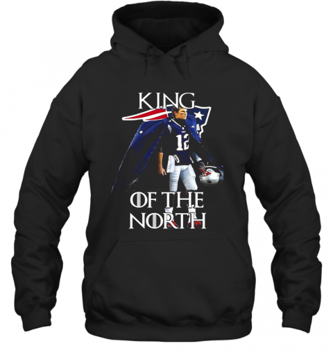 Tom Brady New England Patriots 12 King Of The North GOT T-Shirt Unisex Hoodie