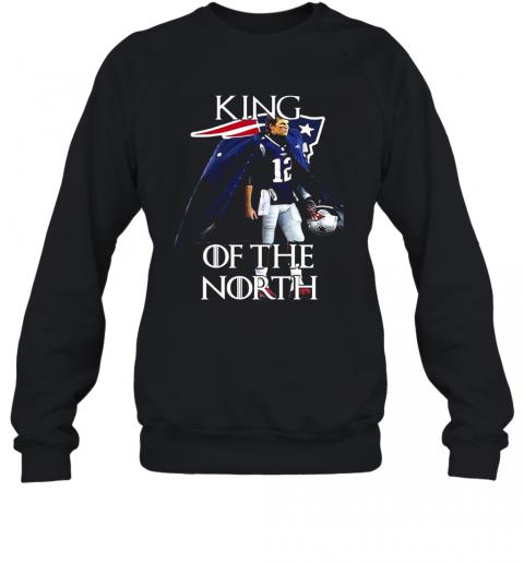 Tom Brady New England Patriots 12 King Of The North GOT T-Shirt Unisex Sweatshirt