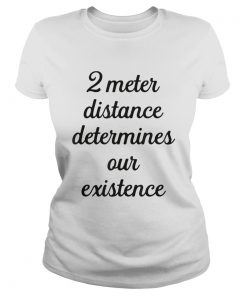 Two meter distance determines our existence  Classic Ladies
