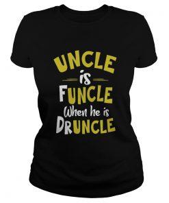 Uncle Is Funcle When He Is Druncle  Classic Ladies