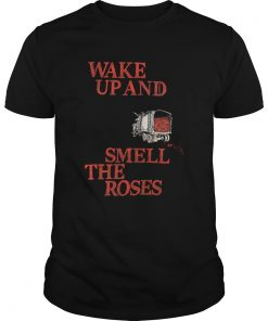 Wake Up and Smell The Roses  Unisex