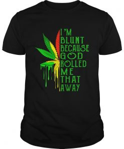 Weed Im Blunt Because God Rolled Me That Away  Unisex