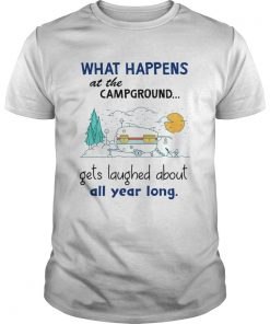 What Happens At The Campground Gets Laughed About All Year Long  Unisex